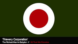 Thievery Corporation - All That We Perceive [Official Audio]
