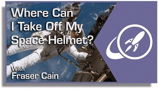 Where Can I Take Off My Space Helmet? And Survive at Least a Little While