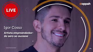 LIVE - Igor Cosso (Artista empreendedor - Do zero ao sucesso)   Ooppah PLAY