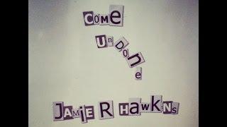 Come Undone by Jamie R Hawkins (Original Song)