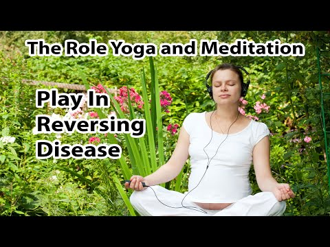 The Role Yoga, Meditation & Living With Purpose Can Play In Reversing Disease - by Sunil Pai, M.