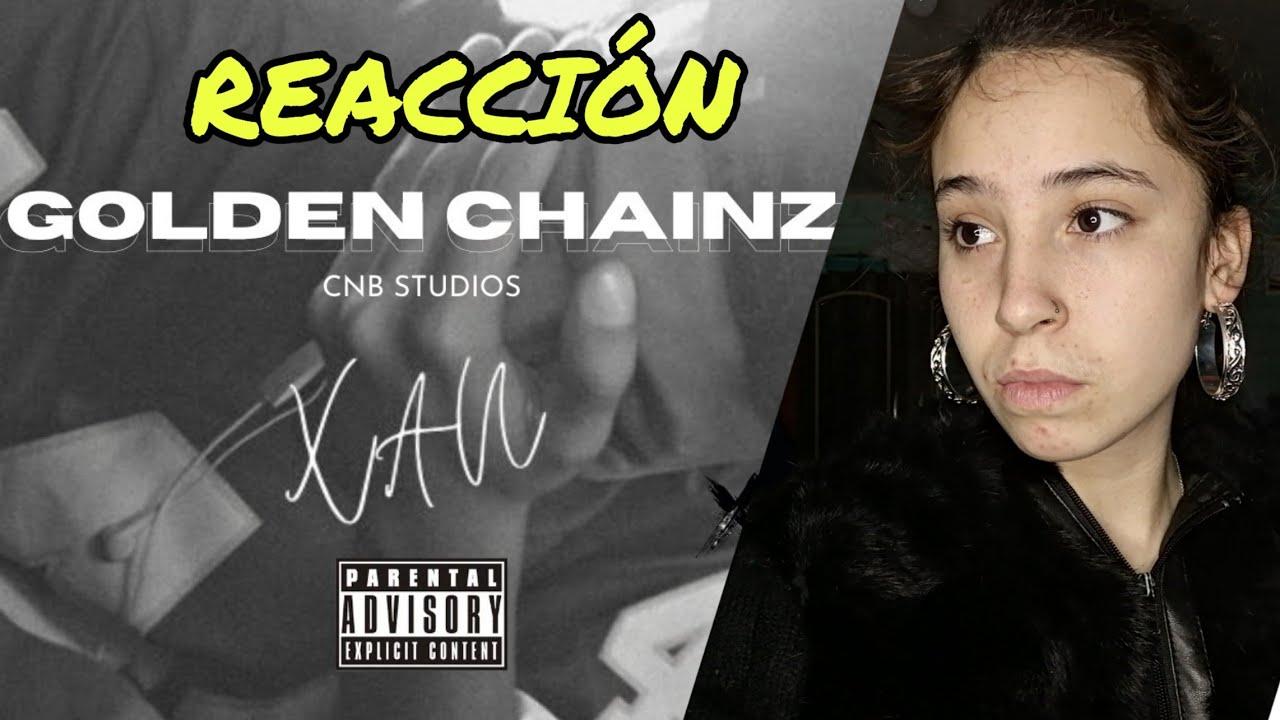 [REACCIÓN] #GOLDENCHAINZ - XAN