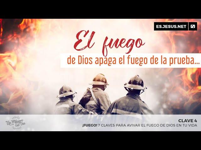 ¡Fuego! Clave 4. El fuego de Dios apaga el fuego de la prueba...