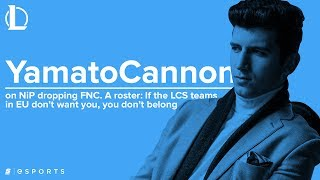 YamatoCannon on NiP dropping FNC.A roster: If the LCS teams in EU don't want you, you don't belong