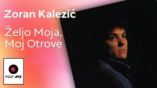 Zoran Kalezic - Zeljo moja moj otrove - (Audio 1990) HD