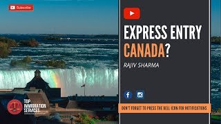 EXPRESS ENTRY CANADA | LATEST VIDEO 2018 | TOP IMMIGRATION SERVICES | IMMIGRATION & INDIAN LAW