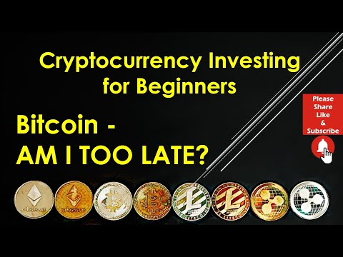 Cryptocurrency Investing For Beginners – Bitcoin AM I TOO LATE?