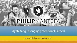 Kotbah Philip Mantofa : Ayah Yang Disengaja (Intentional Father)