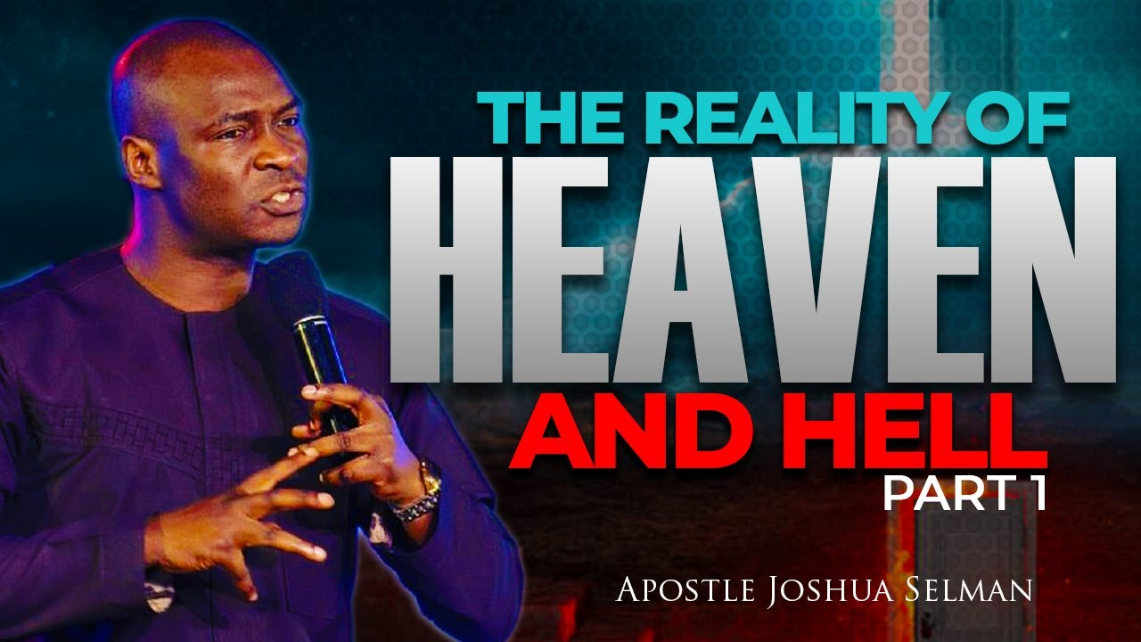 Download THE REALITY OF HEAVEN AND HELL PART ONE || APOSTLE JOSHUA SELMAN NIMMAK