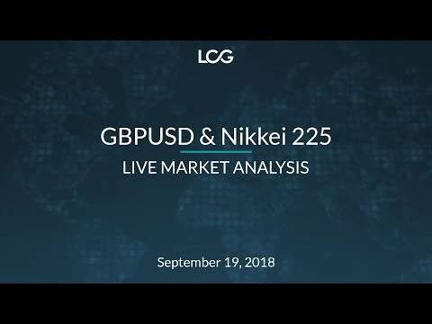 GBPUSD & Nikkei 225 Live Market Analysis - Sept 19, 2018