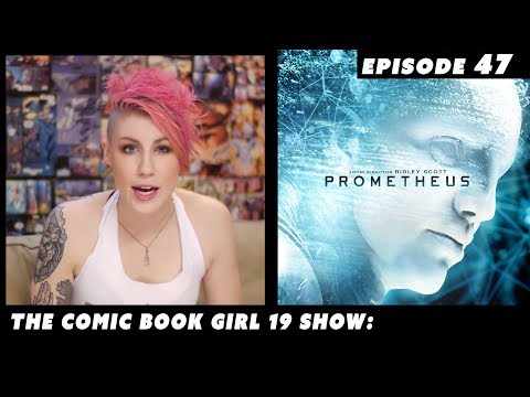 Prometheus Epic Review ► Episode 47. The Comic Book Girl 19 Show