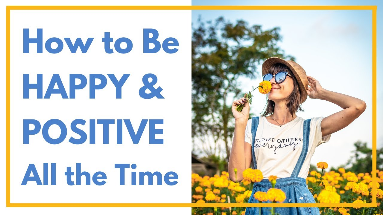 How to be happy and positive all the time