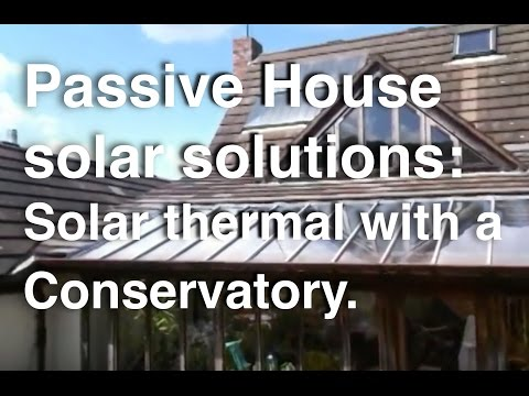 Passive House solar solutions: Solar thermal energy with a Conservatory.