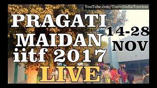 Pragati Maidan - India International Trade Fair, Live 37th IITF 2017 | ITPO, New Delhi Exhibition