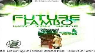 Future Fambo - Way You Whine (Clean) [Whine Up Riddim] - August 2015