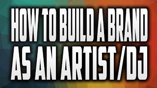 how to build a strong brand as an artist dj