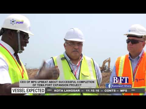 CEO OF MPS UPBEAT ABOUT SUCCESSFUL COMPLETION OF TEMA PORT EXPANSION PROJECT