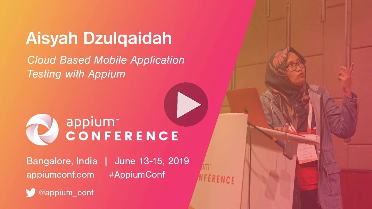Appium Conf 2019 - Cloud Based Mobile Application Testing