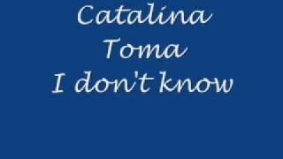 Watch Catalina Toma I Dont Know video