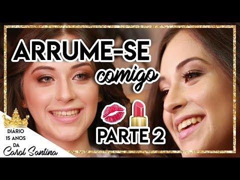 ARRUMA-SE COMIGO PARTE 2 - DIÁRIO 15 ANOS - CAROL SANTINA