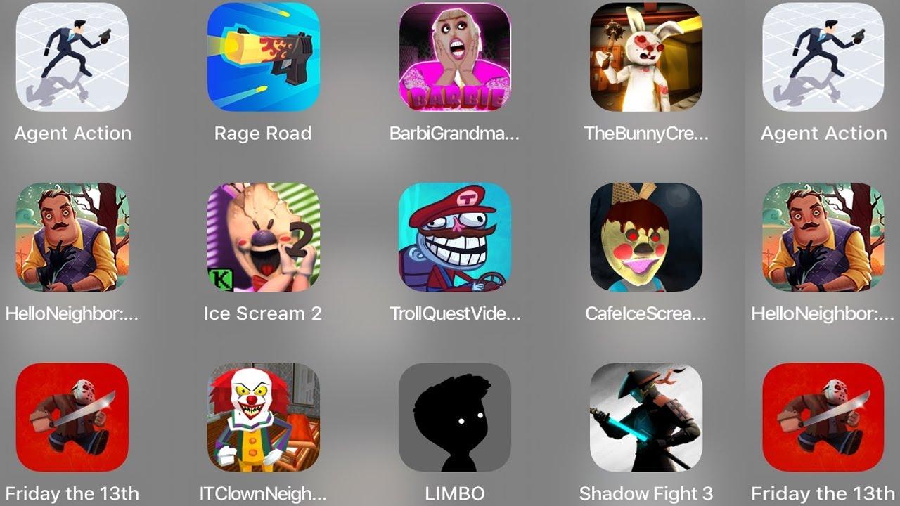 Agent Action,Rage Road,Barbi Granny,The Bunny Creepy,Hello Neighbor,Ice Scream,Troll Quest,IT Clown