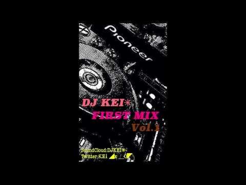 DJ KEI* FIRST MIX Vol.1