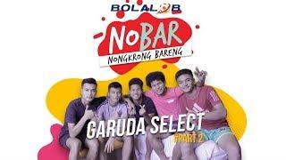 Tebak Siapa yang Sering Ganti Pacar? | #NOBAR with Bolalob: Garuda Select Part 2