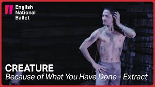 Creature by Akram Khan: Because of What You Have Done (extract) | English National Ballet