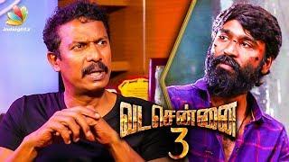 Vada Chennai 3 Shooting to Begin Next : Samuthirakani Confirms | Interview, Dhanush