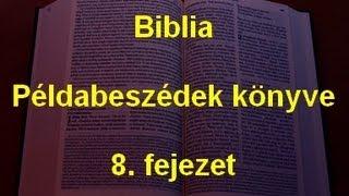 A Biblia - Példabeszédek könyve 8. fejezet