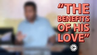 Benefits of His Love - Chosen Generation Ministries Live Stream