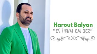 "Harout Balyan - ""Es Sirum Em Qez"" (Official) 2021"