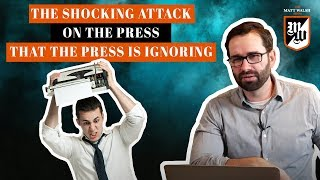 The Shocking Attack On The Press That The Press Is Ignoring   The Matt Walsh Show Ep. 265