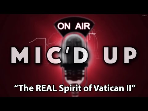Mic'd Up : The REAL Spirit of Vatican II