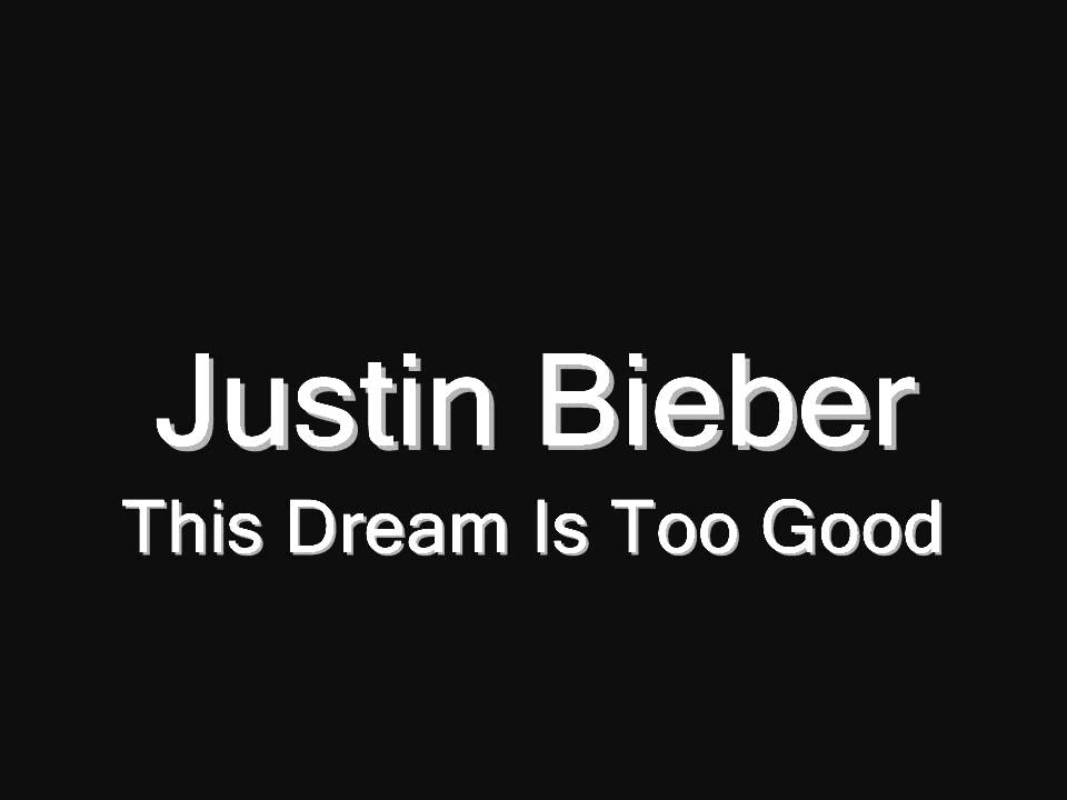 Justin Bieber - This Dream Is Too Good - YouTube