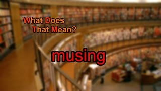 What does musing mean?