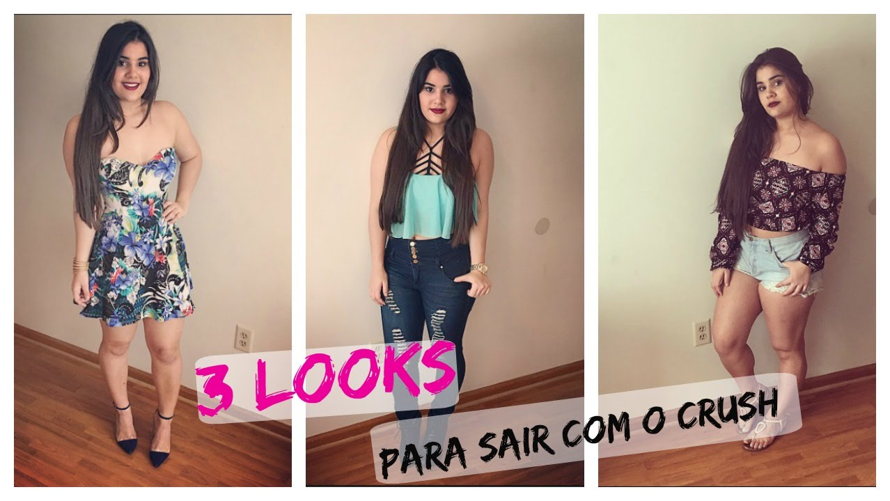 3 LOOKS PARA SAIR COM O CRUSH - YouTube