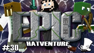 Hatventures - An Epic Hatventure #30