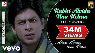 Kabhi Alvida Naa Kehna Lyric - Title Track | Shah Rukh Khan | Rani Mukherjee