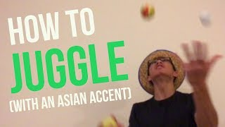 How to Juggle Good (with an Asian Accent)