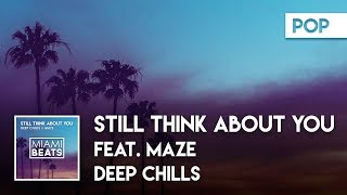Deep Chills - Still Think About You (feat. Maze) [Miami Beats]