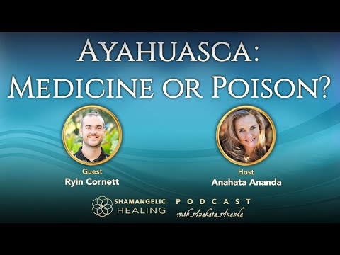 Ayahuasca Medicine or Poison? | Consciousness | Shamanism | Anahata Ananda
