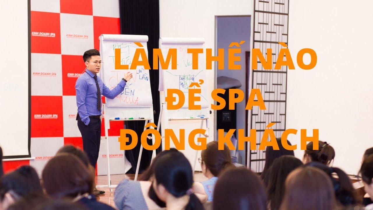 Marketing Spa 4.0 – Chiến Lược Marketing Đông Khách Cho Spa – Giảng Viên Nguyễn Xuân Nam