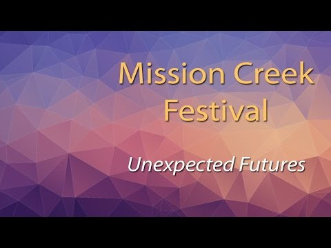ALT Speaker Series - Mission Creek 2017: Unexpected Futures