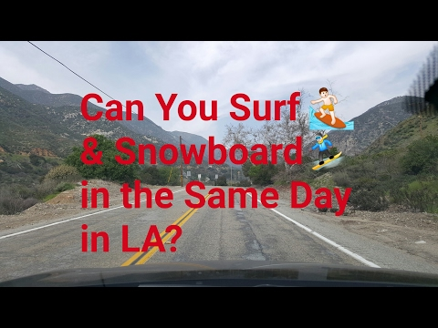 2017 Los Angeles Driving Tour: Can You Surf and Snowboard in The Same Day in LA?