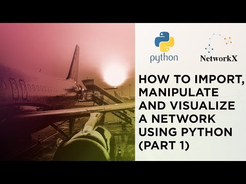 NetworkX: How to Import, Manipulate and Visualize a Network