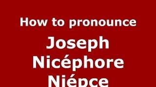 How to pronounce Joseph Nicéphore Niépce (French/France) - PronounceNames.com