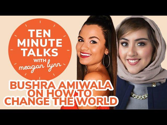 Bushra Amiwala on How to Change the World