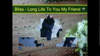 Long Life To You My Friend - Bliss