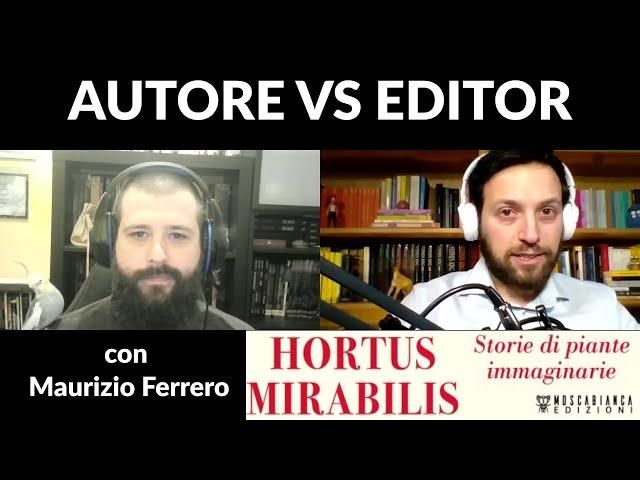 Autore vs Editor con Maurizio Ferrero - Editing di HORTUS MIRABILIS (Moscabianca Edizioni)